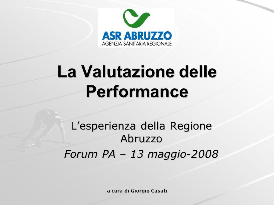 a cura di Giorgio Casati La Valutazione delle Performance L'esperienza della Regione Abruzzo Forum PA – 13 maggio-2008