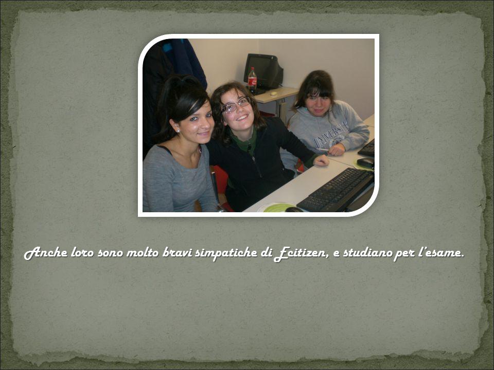Anche loro sono molto bravi simpatiche di Ecitizen, e studiano per l'esame.