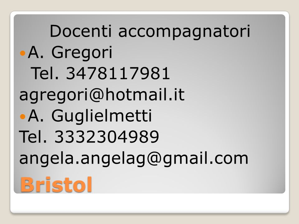 Bristol Docenti accompagnatori A. Gregori Tel. 3478117981 agregori@hotmail.it A.
