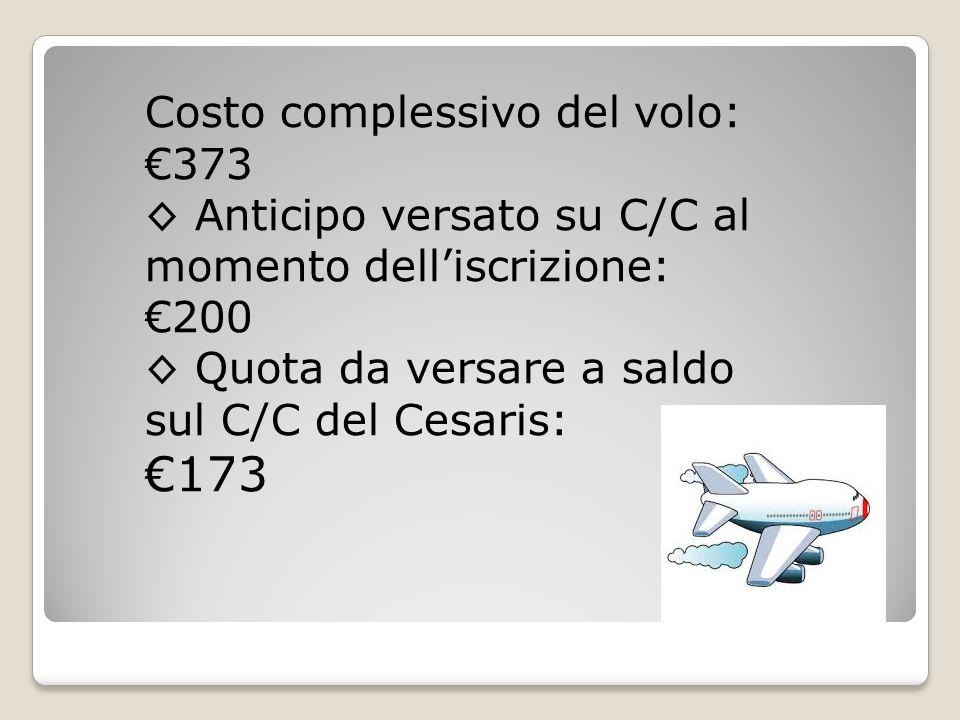 Costo complessivo del volo: €373 ◊ Anticipo versato su C/C al momento dell'iscrizione: €200 ◊ Quota da versare a saldo sul C/C del Cesaris: €173