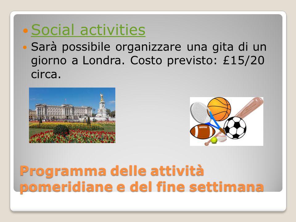 Programma delle attività pomeridiane e del fine settimana Social activities Sarà possibile organizzare una gita di un giorno a Londra.