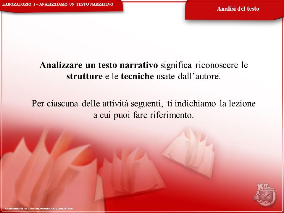Analizzare un testo narrativo significa riconoscere le strutture e le tecniche usate dall'autore. Per ciascuna delle attività seguenti, ti indichiamo