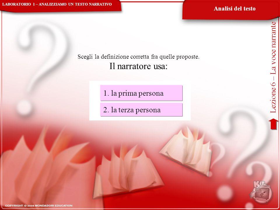 LABORATORIO 1 – ANALIZZIAMO UN TESTO NARRATIVO Analisi del testo Lezione 6 – La voce narrante 1. la prima persona 2. la terza persona Scegli la defini