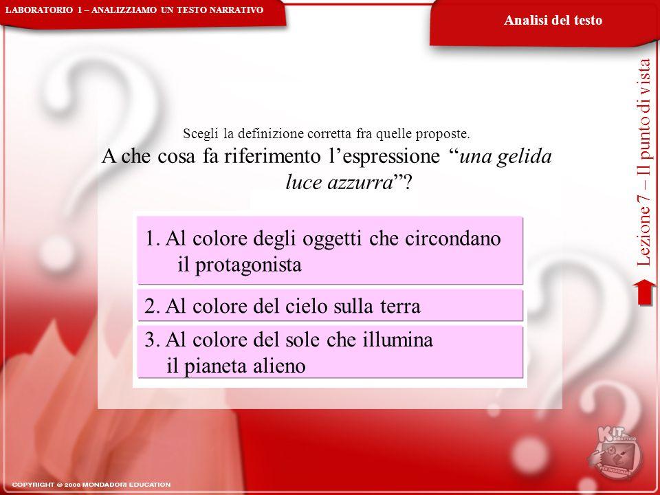 """Analisi del testo Lezione 7 – Il punto di vista Scegli la definizione corretta fra quelle proposte. A che cosa fa riferimento l'espressione """"una gelid"""