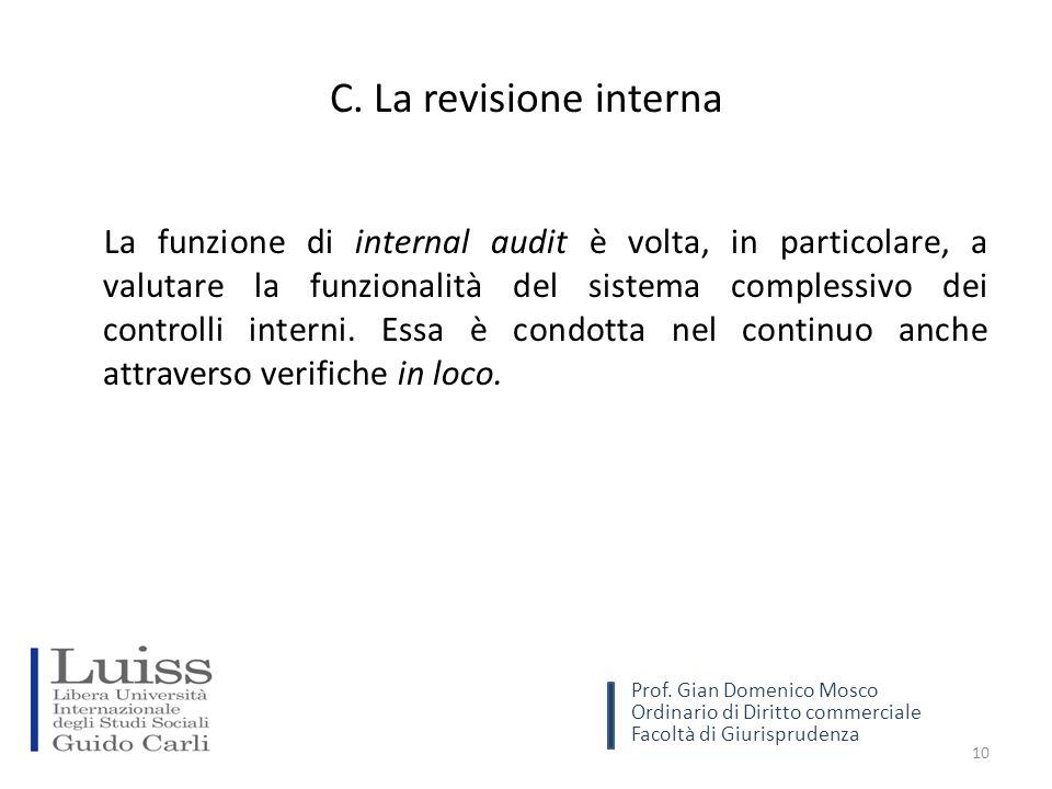 C. La revisione interna La funzione di internal audit è volta, in particolare, a valutare la funzionalità del sistema complessivo dei controlli intern
