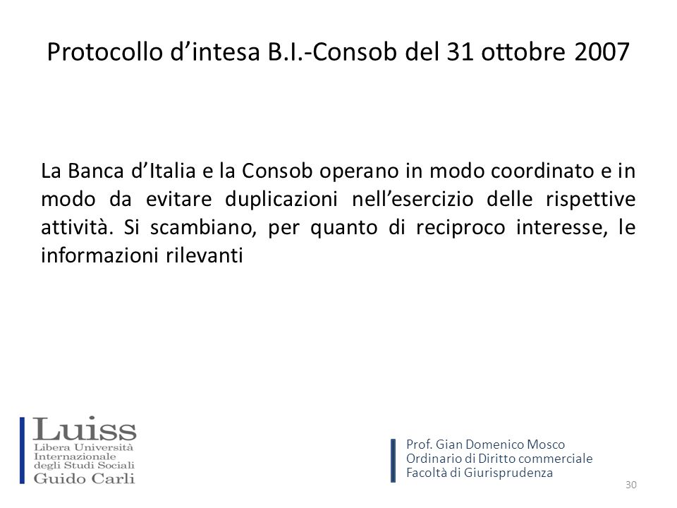 Protocollo d'intesa B.I.-Consob del 31 ottobre 2007 La Banca d'Italia e la Consob operano in modo coordinato e in modo da evitare duplicazioni nell'esercizio delle rispettive attività.