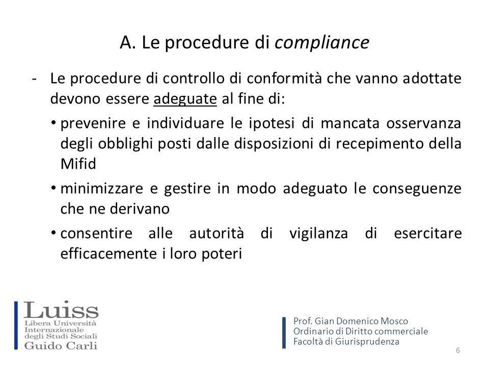 A. Le procedure di compliance -Le procedure di controllo di conformità che vanno adottate devono essere adeguate al fine di: prevenire e individuare l