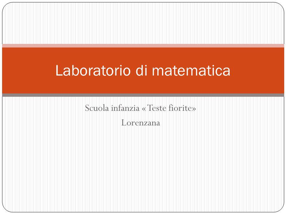 Scuola infanzia « Teste fiorite» Lorenzana Laboratorio di matematica