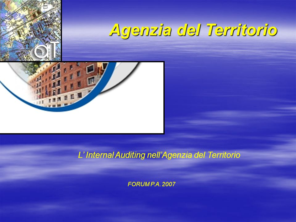 Agenzia del Territorio L' Internal Auditing nell'Agenzia del Territorio FORUM P.A. 2007