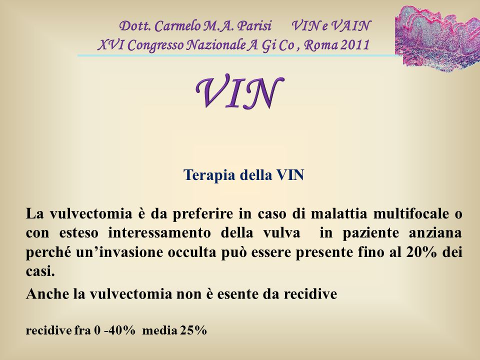 Terapia della VIN La vulvectomia è da preferire in caso di malattia multifocale o con esteso interessamento della vulva in paziente anziana perché un'