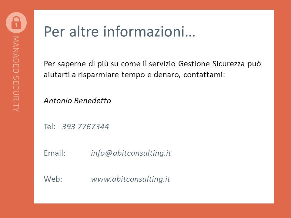 Per altre informazioni… Per saperne di più su come il servizio Gestione Sicurezza può aiutarti a risparmiare tempo e denaro, contattami: Antonio Benedetto Tel:393 7767344 Email:info@abitconsulting.it Web:www.abitconsulting.it
