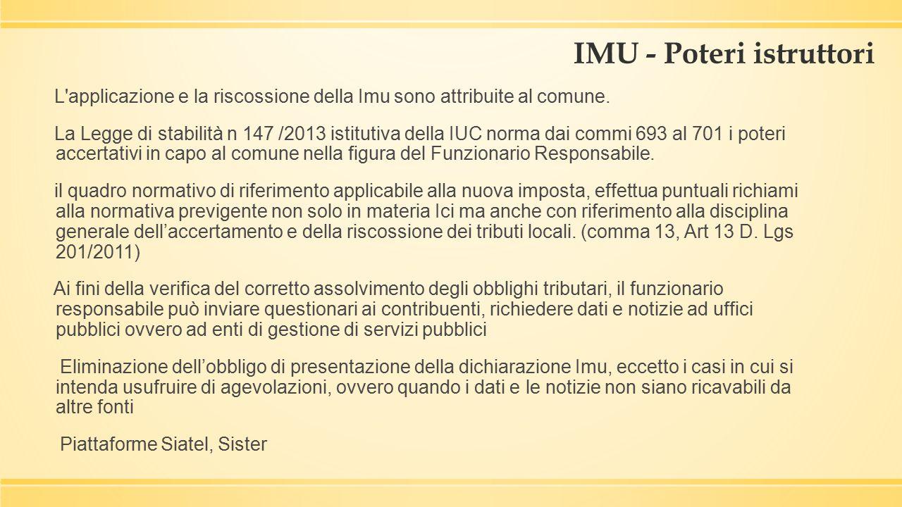 IMU - Poteri istruttori L'applicazione e la riscossione della Imu sono attribuite al comune. La Legge di stabilità n 147 /2013 istitutiva della IUC no