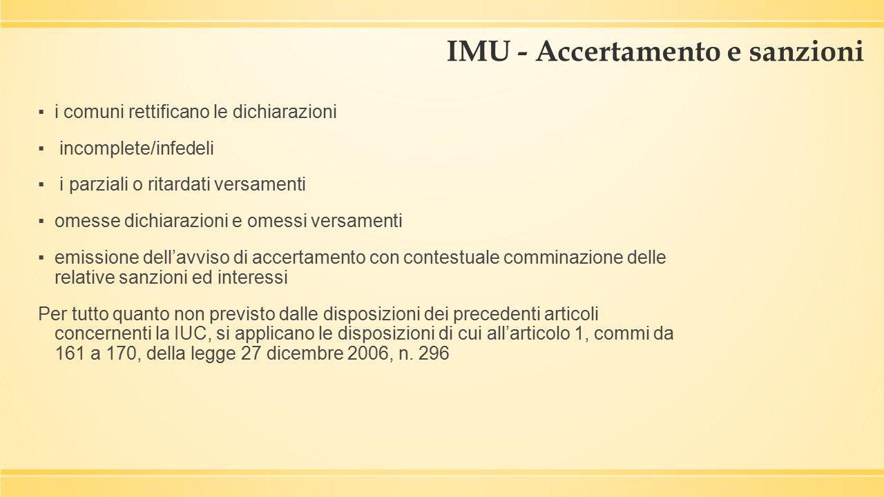 IMU - Accertamento e sanzioni ▪i comuni rettificano le dichiarazioni ▪ incomplete/infedeli ▪ i parziali o ritardati versamenti ▪omesse dichiarazioni e