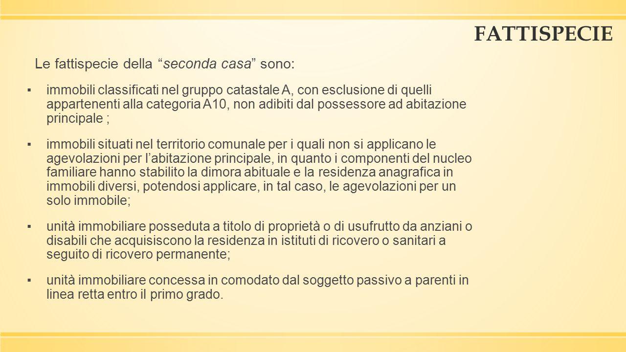 """FATTISPECIE Le fattispecie della """"seconda casa"""" sono: ▪immobili classificati nel gruppo catastale A, con esclusione di quelli appartenenti alla catego"""
