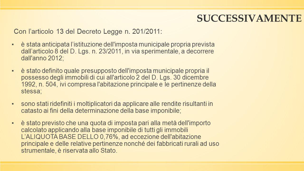 SUCCESSIVAMENTE Con l'articolo 13 del Decreto Legge n. 201/2011: ▪è stata anticipata l'istituzione dell'imposta municipale propria prevista dall'artic