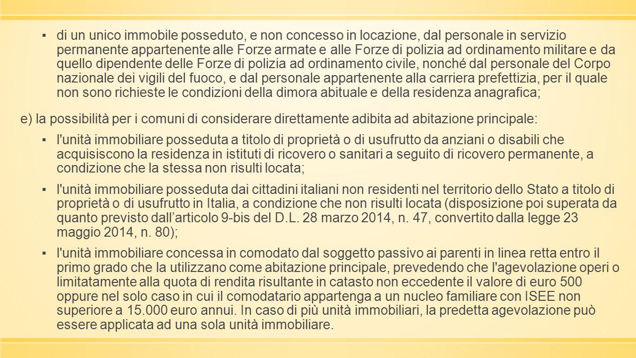 ▪di un unico immobile posseduto, e non concesso in locazione, dal personale in servizio permanente appartenente alle Forze armate e alle Forze di poli