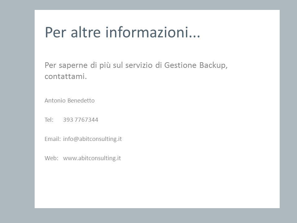 Per altre informazioni... Per saperne di più sul servizio di Gestione Backup, contattami.