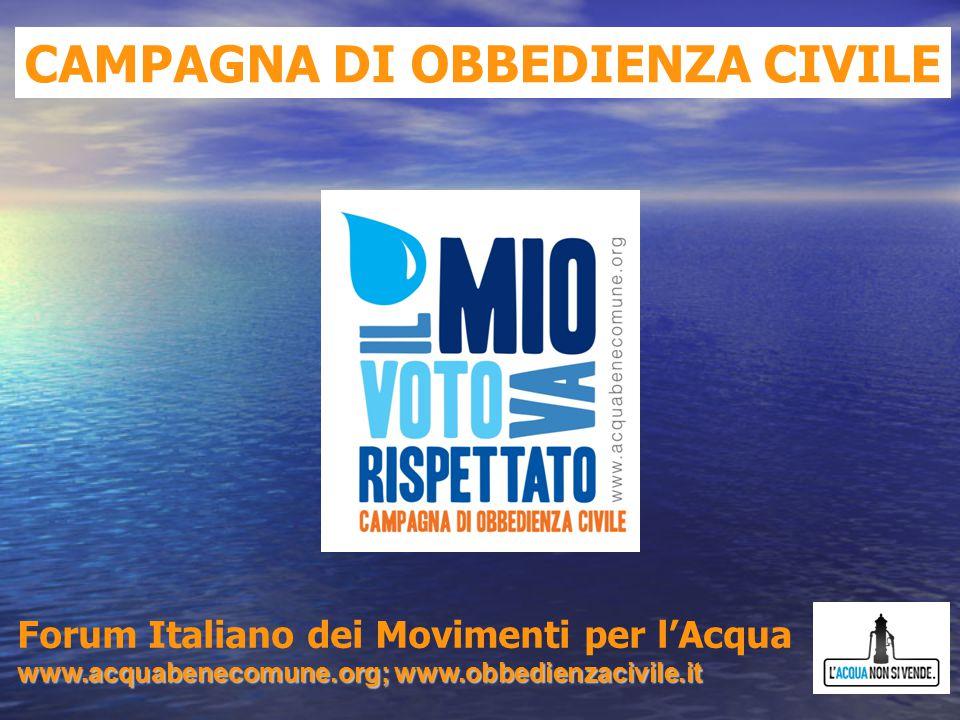 Forum Italiano dei Movimenti per l'Acqua www.acquabenecomune.org; www.obbedienzacivile.it CAMPAGNA DI OBBEDIENZA CIVILE