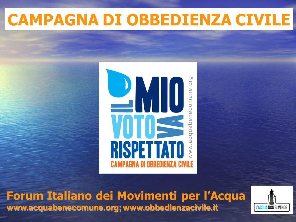CAMPAGNA DI OBBEDIENZA CIVILE Forum Italiano dei Movimenti per l'Acqua www.acquabenecomune.org; www.obbedienzacivile.it