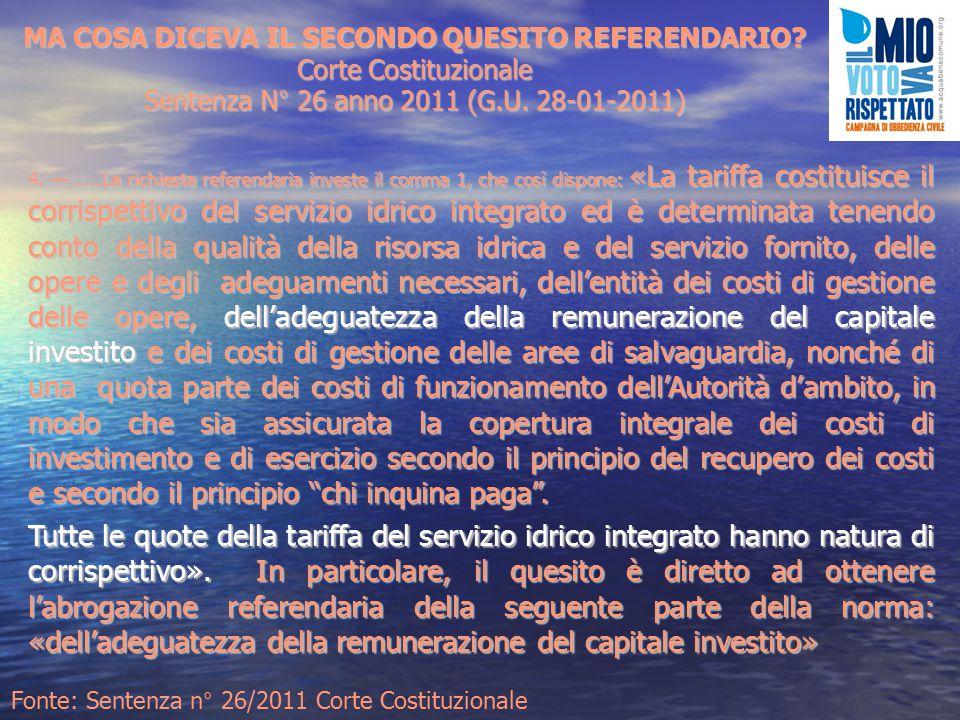 4. — …..La richiesta referendaria investe il comma 1, che così dispone: «La tariffa costituisce il corrispettivo del servizio idrico integrato ed è de