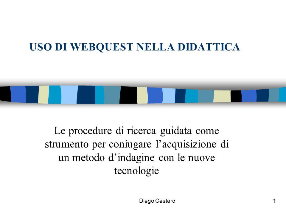 Diego Cestaro1 USO DI WEBQUEST NELLA DIDATTICA Le procedure di ricerca guidata come strumento per coniugare l'acquisizione di un metodo d'indagine con