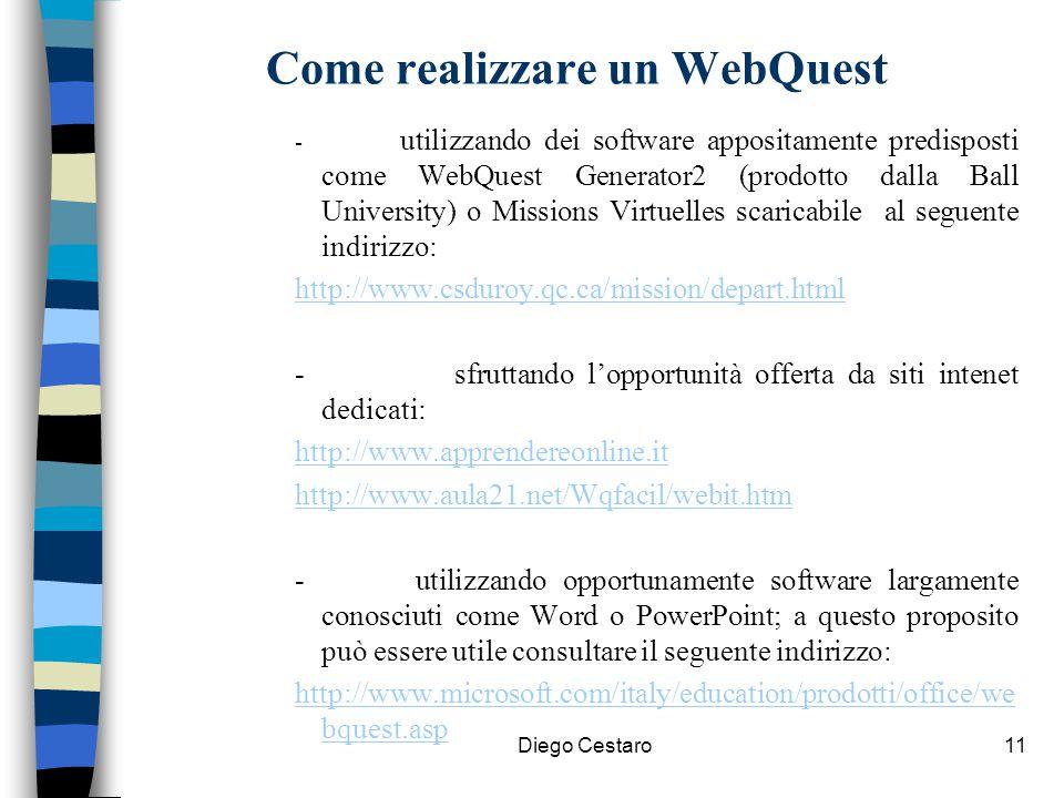 Diego Cestaro11 Come realizzare un WebQuest - utilizzando dei software appositamente predisposti come WebQuest Generator2 (prodotto dalla Ball Univers