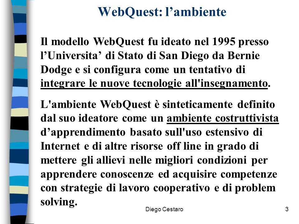 Diego Cestaro3 WebQuest: l'ambiente Il modello WebQuest fu ideato nel 1995 presso l'Universita' di Stato di San Diego da Bernie Dodge e si configura c