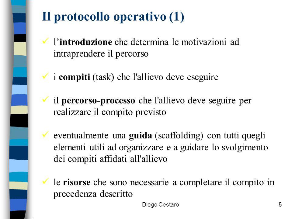 Diego Cestaro5 Il protocollo operativo (1) l'introduzione che determina le motivazioni ad intraprendere il percorso i compiti (task) che l'allievo dev