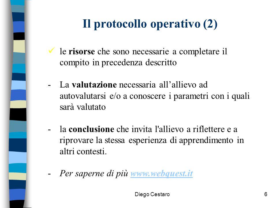Diego Cestaro6 Il protocollo operativo (2) le risorse che sono necessarie a completare il compito in precedenza descritto -La valutazione necessaria a