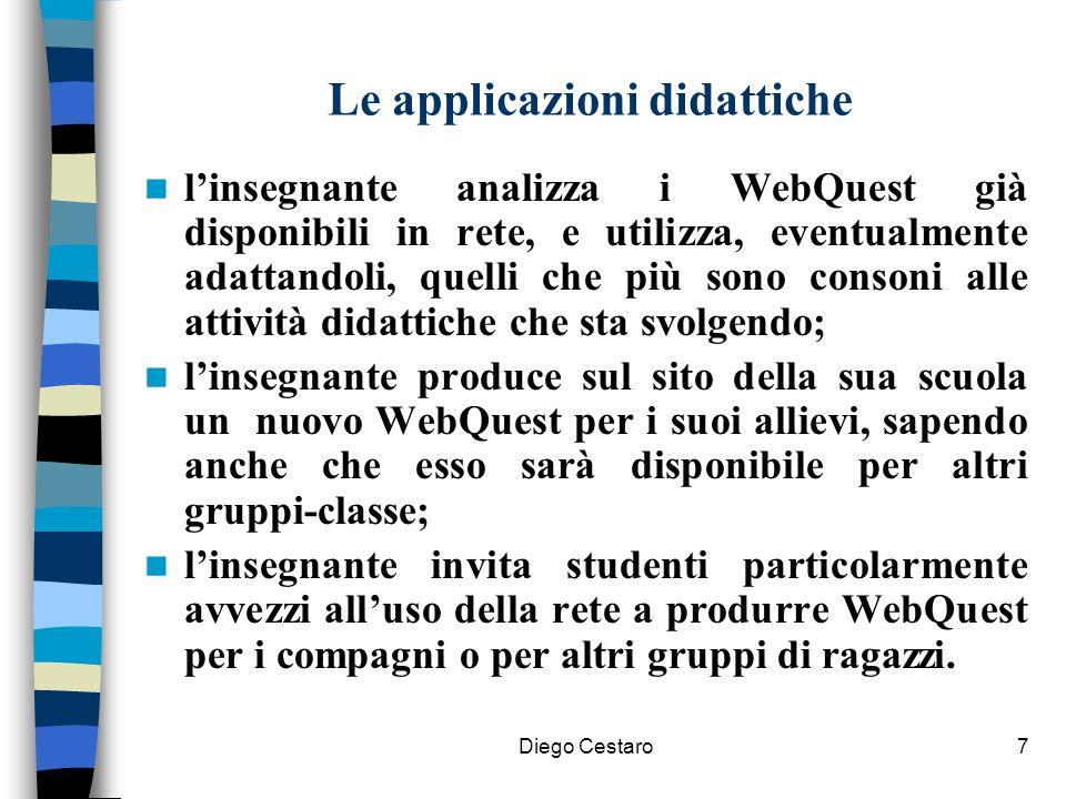 Diego Cestaro7 Le applicazioni didattiche l'insegnante analizza i WebQuest già disponibili in rete, e utilizza, eventualmente adattandoli, quelli che