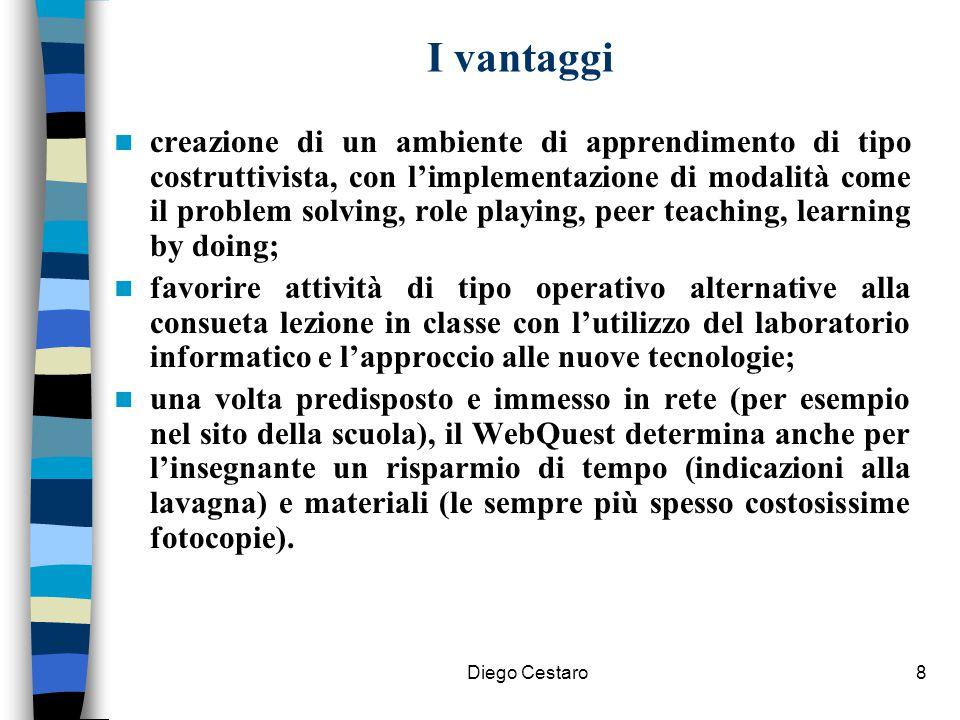 Diego Cestaro8 I vantaggi creazione di un ambiente di apprendimento di tipo costruttivista, con l'implementazione di modalità come il problem solving,