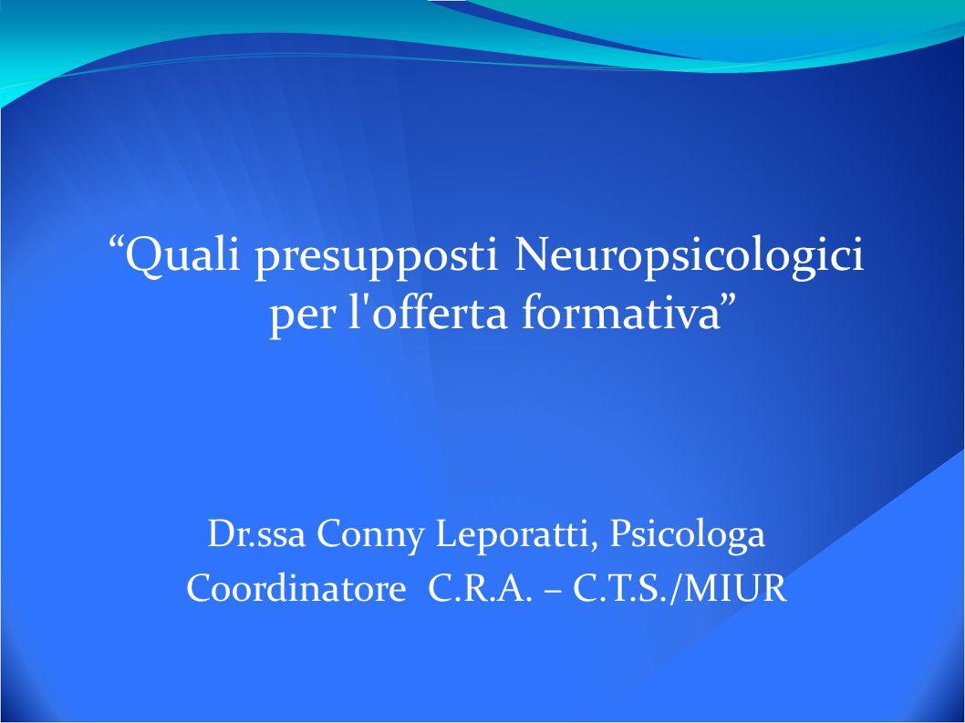 Quali presupposti Neuropsicologici per l offerta formativa Dr.ssa Conny Leporatti, Psicologa Coordinatore C.R.A.