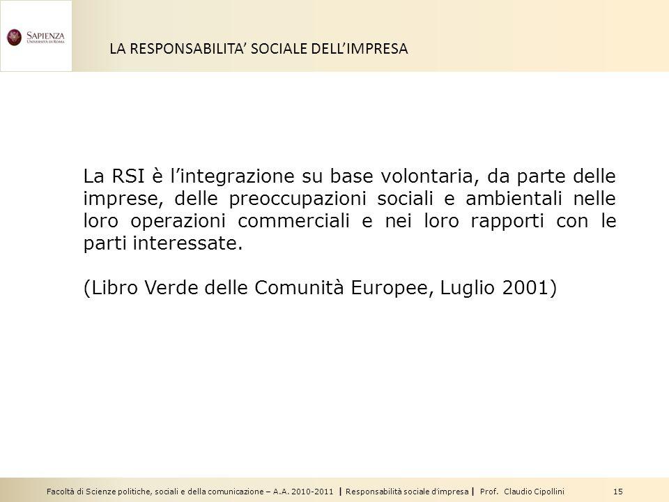 Facoltà di Scienze politiche, sociali e della comunicazione – A.A. 2010-2011 | Responsabilità sociale d'impresa | Prof. Claudio Cipollini 15 LA RESPON