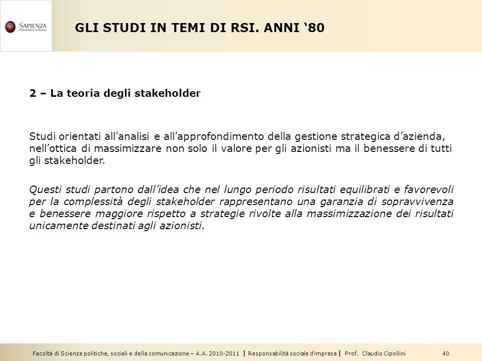 Facoltà di Scienze politiche, sociali e della comunicazione – A.A. 2010-2011   Responsabilità sociale d'impresa   Prof. Claudio Cipollini 40 GLI STUDI