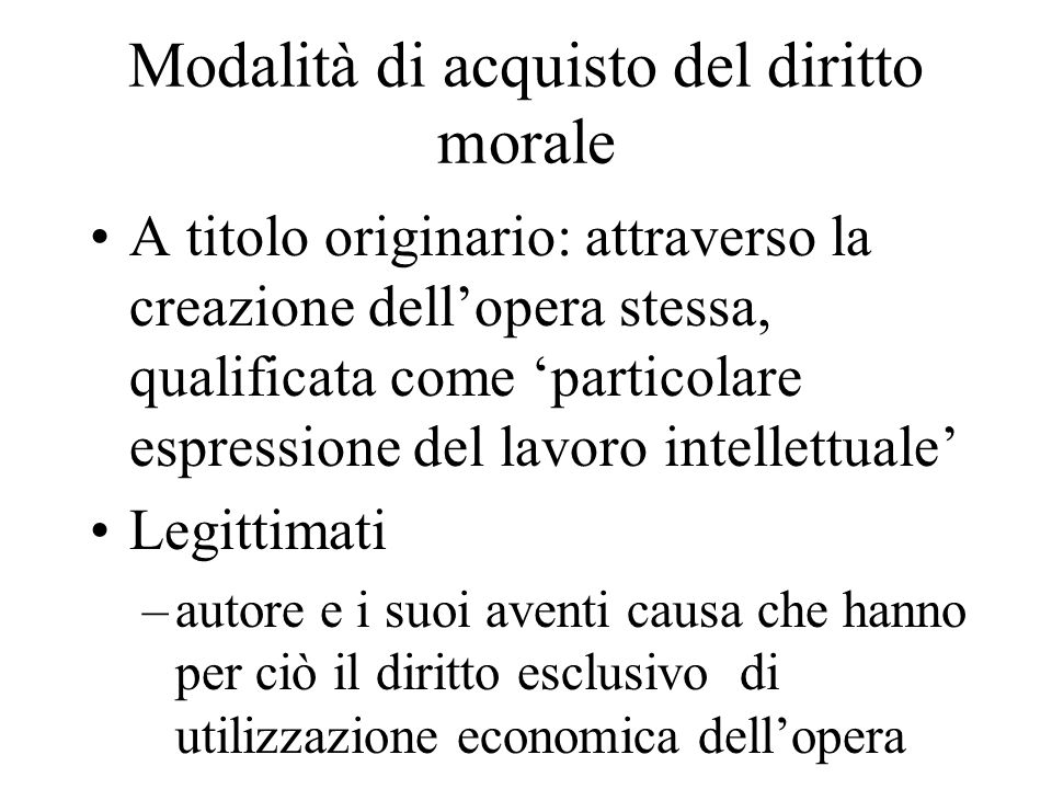 Modalità di acquisto del diritto morale A titolo originario: attraverso la creazione dell'opera stessa, qualificata come 'particolare espressione del