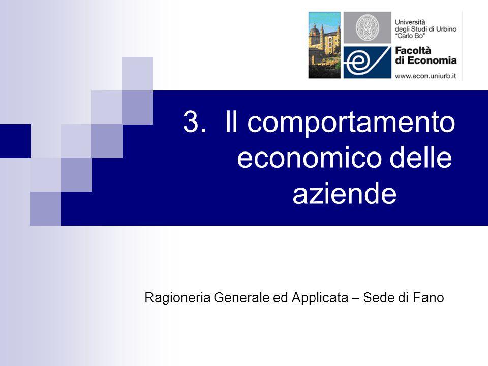 3. Il comportamento economico delle aziende Ragioneria Generale ed Applicata – Sede di Fano