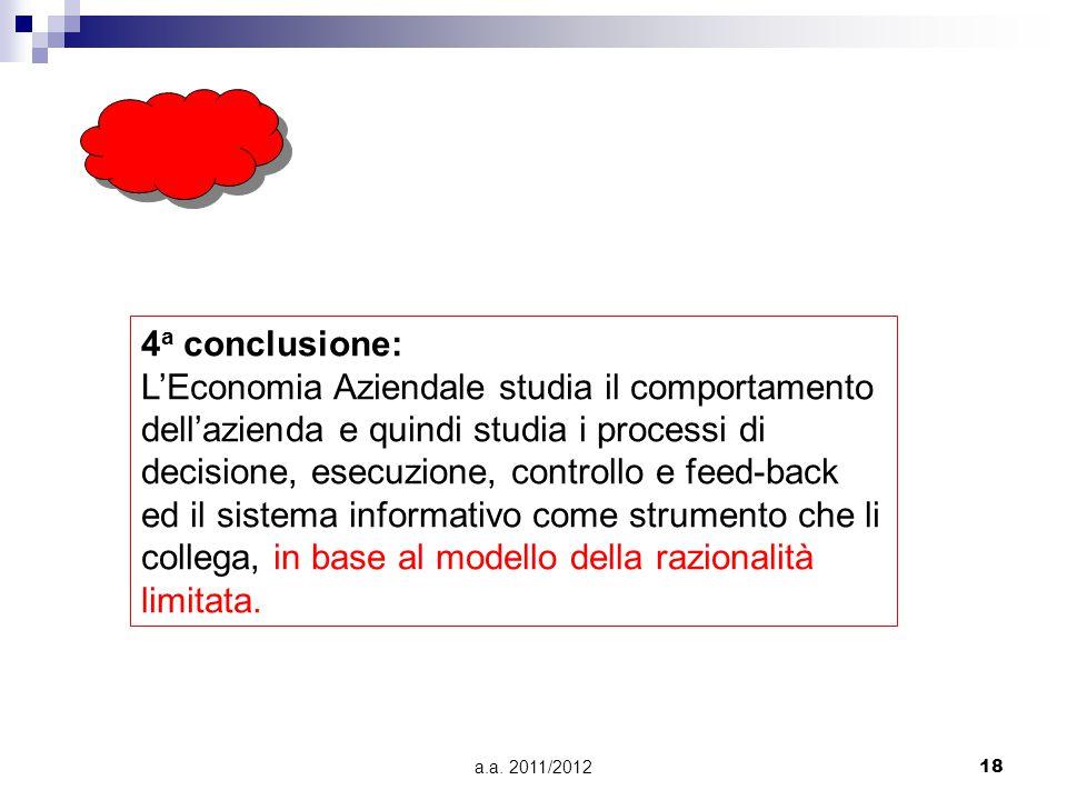 a.a. 2011/201218 4 a conclusione: L'Economia Aziendale studia il comportamento dell'azienda e quindi studia i processi di decisione, esecuzione, contr