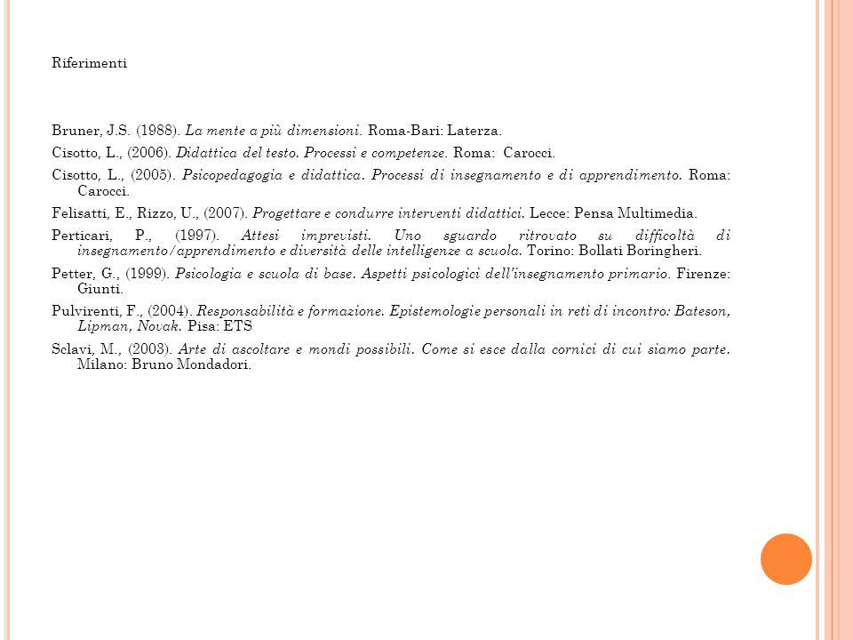 Riferimenti Bruner, J.S.(1988). La mente a più dimensioni.
