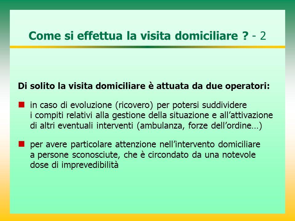 Come si effettua la visita domiciliare ? - 2 Di solito la visita domiciliare è attuata da due operatori: in caso di evoluzione (ricovero) per potersi