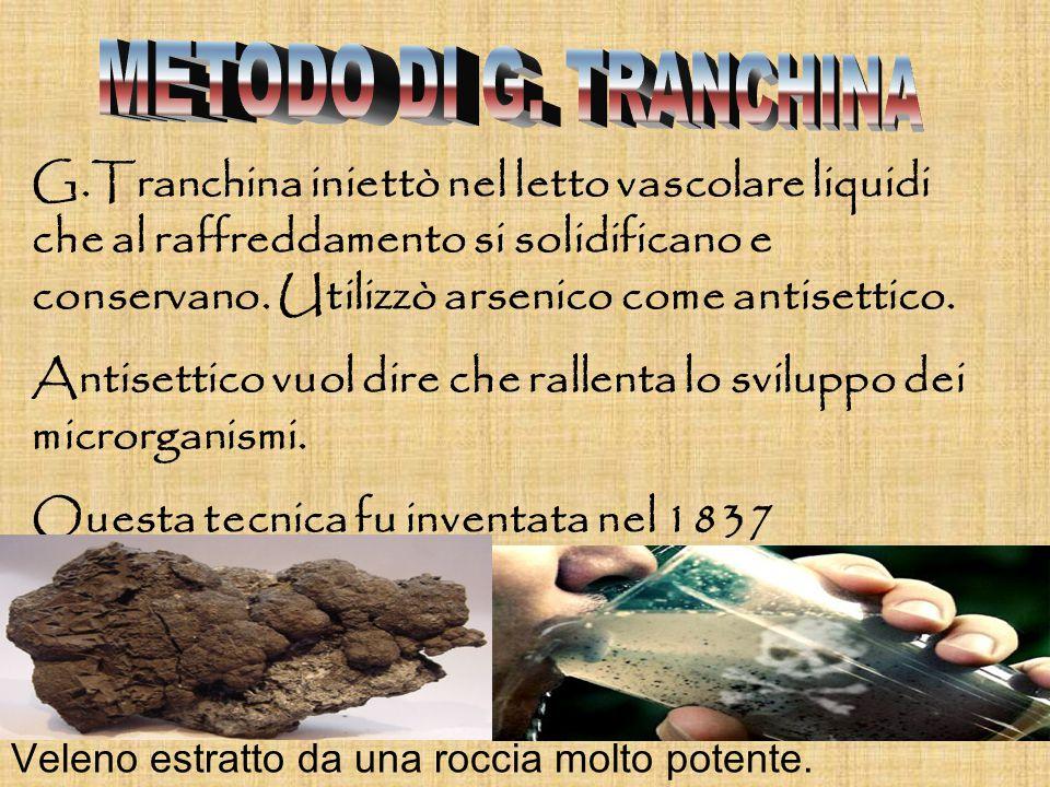 G.Tranchina iniettò nel letto vascolare liquidi che al raffreddamento si solidificano e conservano.