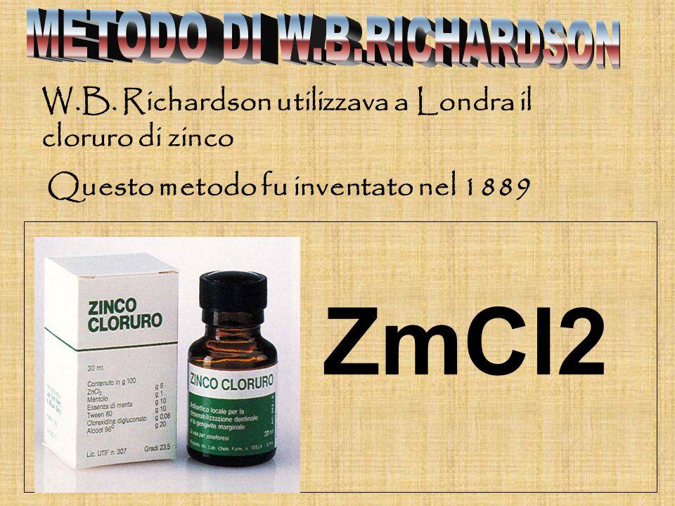 W.B. Richardson utilizzava a Londra il cloruro di zinco Questo metodo fu inventato nel 1889 ZmCl2