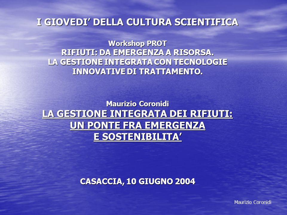 Maurizio Coronidi I GIOVEDI' DELLA CULTURA SCIENTIFICA Workshop PROT RIFIUTI: DA EMERGENZA A RISORSA. LA GESTIONE INTEGRATA CON TECNOLOGIE INNOVATIVE