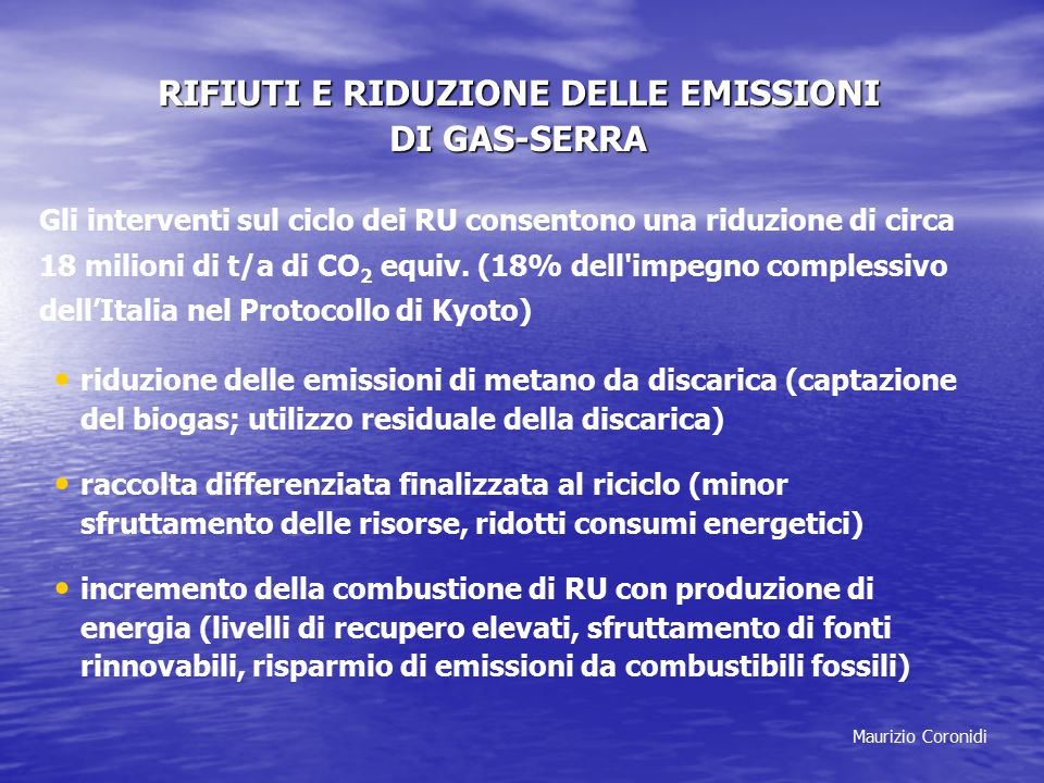 Maurizio Coronidi RIFIUTI E RIDUZIONE DELLE EMISSIONI DI GAS-SERRA Gli interventi sul ciclo dei RU consentono una riduzione di circa 18 milioni di t/a