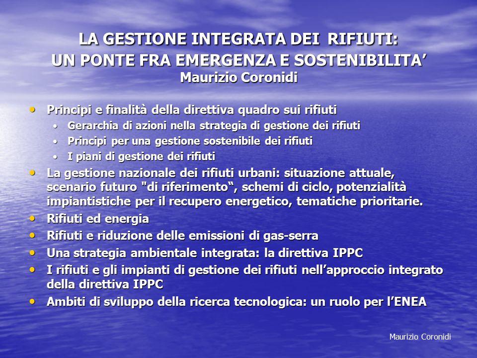 Maurizio Coronidi LA GESTIONE INTEGRATA DEI RIFIUTI: UN PONTE FRA EMERGENZA E SOSTENIBILITA' Maurizio Coronidi Principi e finalità della direttiva qua