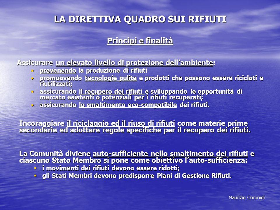 Maurizio Coronidi LA DIRETTIVA QUADRO SUI RIFIUTI Principi e finalità Assicurare un elevato livello di protezione dell'ambiente: prevenendo la produzi