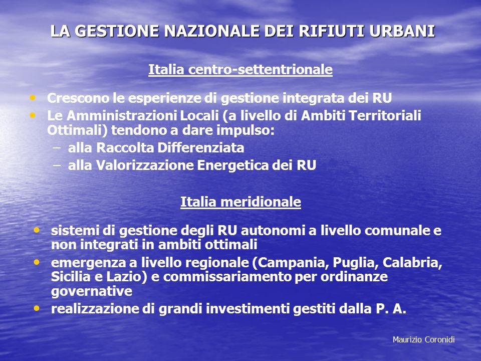 Maurizio Coronidi LA GESTIONE NAZIONALE DEI RIFIUTI URBANI Italia centro-settentrionale Crescono le esperienze di gestione integrata dei RU Le Amminis