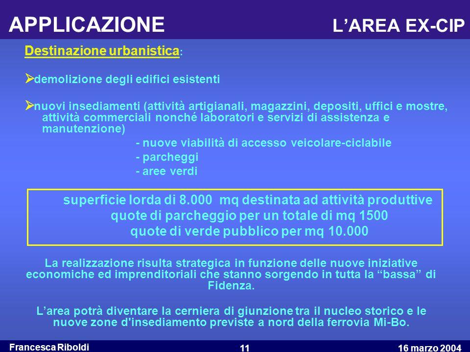 Francesca Riboldi 16 marzo 200411 APPLICAZIONE L'AREA EX-CIP Destinazione urbanistica :  demolizione degli edifici esistenti  nuovi insediamenti (at
