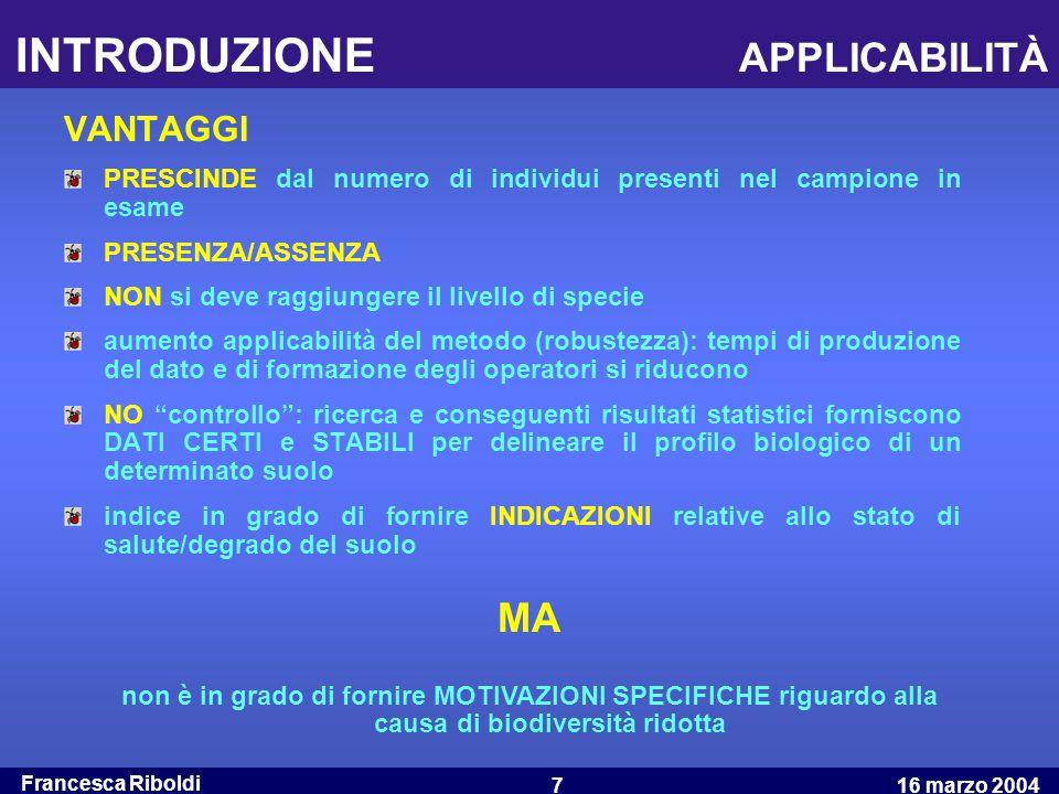 Francesca Riboldi 16 marzo 20047 VANTAGGI PRESCINDE dal numero di individui presenti nel campione in esame PRESENZA/ASSENZA NON si deve raggiungere il