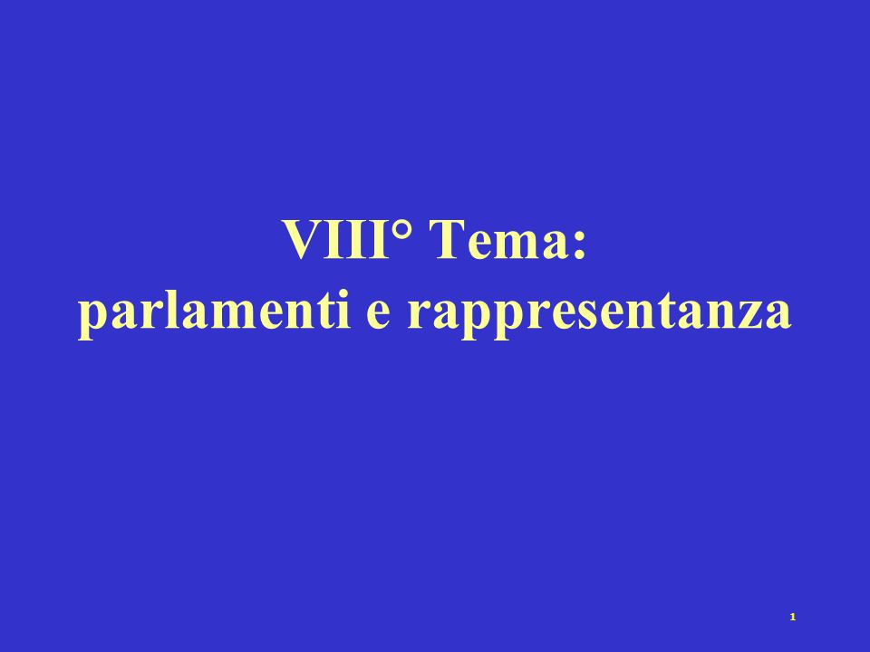 1 VIII° Tema: parlamenti e rappresentanza