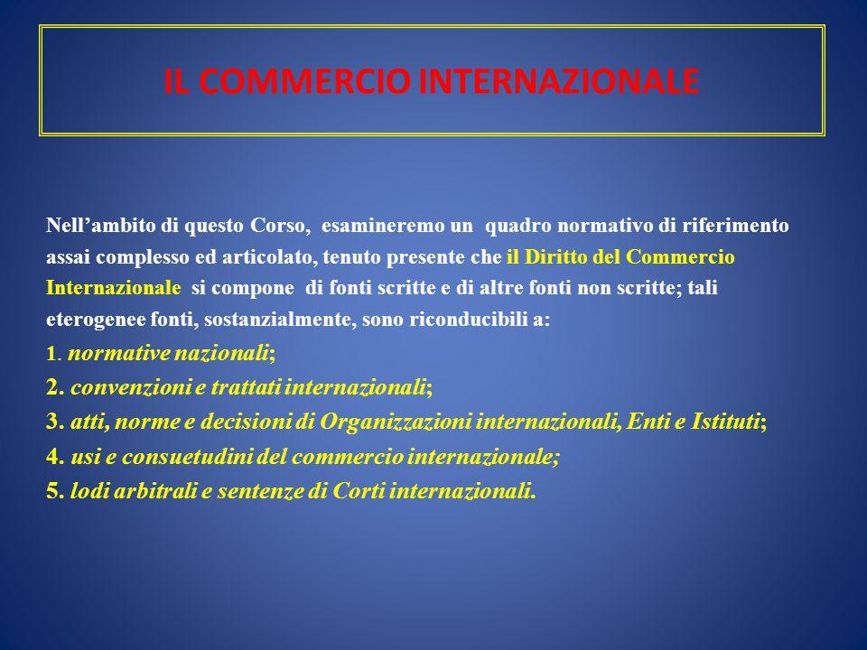 IL COMMERCIO INTERNAZIONALE Nell'ambito di questo Corso, esamineremo un quadro normativo di riferimento assai complesso ed articolato, tenuto presente